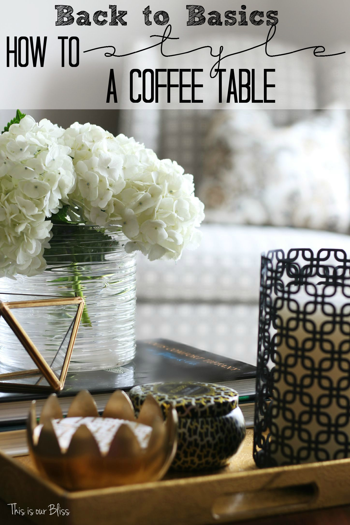 How to style a coffee table - coffee table styling - elements of a well-styled coffee table - Back to Basics 3 - This is our Bliss