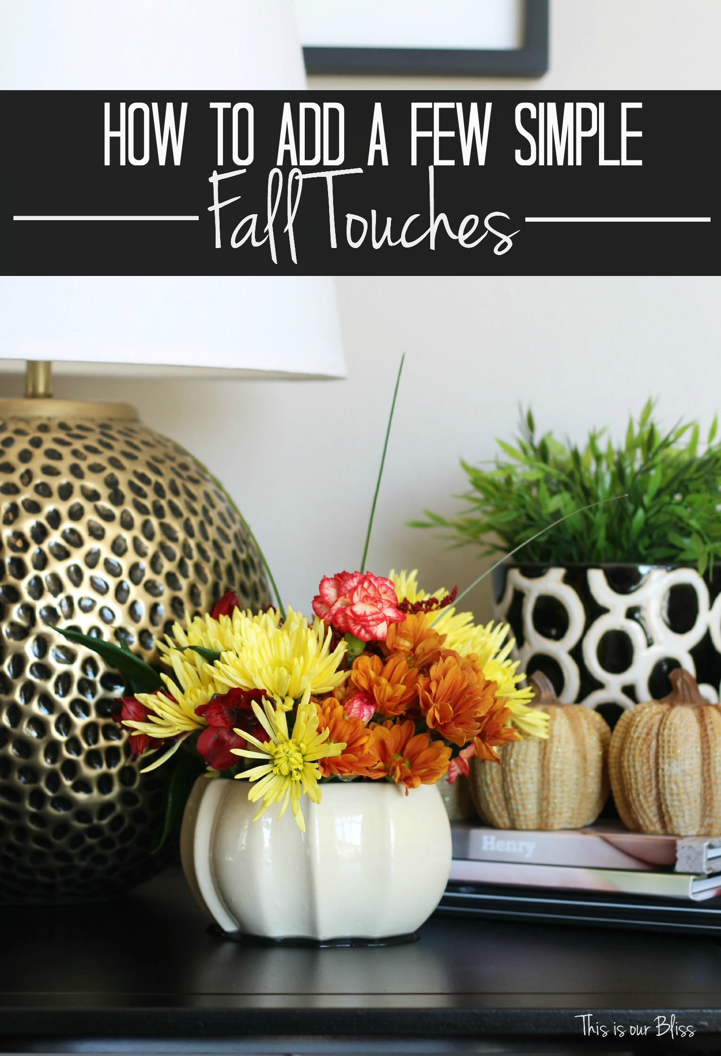 how to add a few simple fall touches - easy fall vignette - simply fall decor - fall flowers - end table styling - this is our Bliss